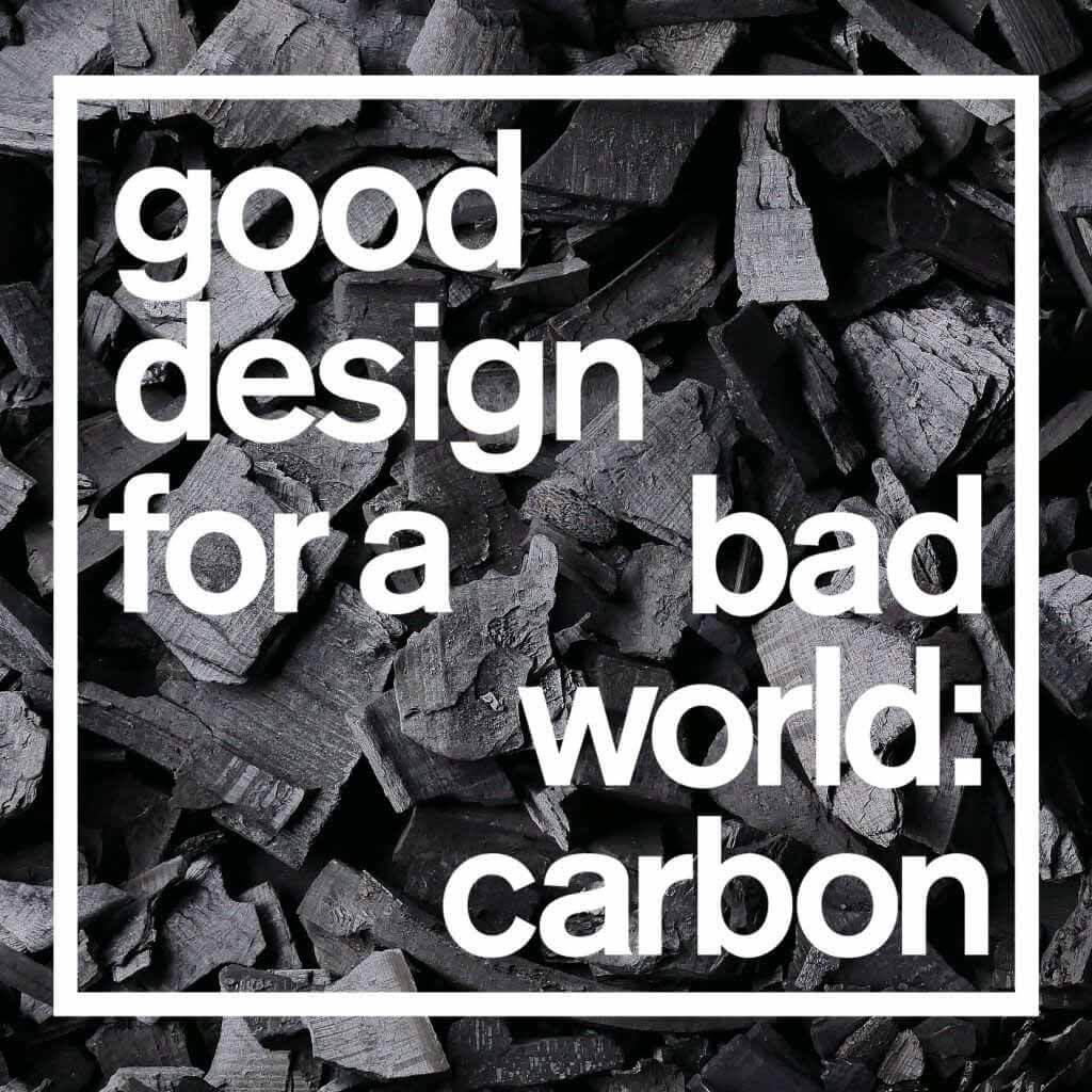 Посмотрите наш «Хороший дизайн для плохого мира», рассказывающий об углероде